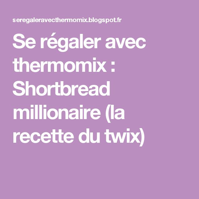 Se régaler avec thermomix : Shortbread millionaire (la recette du twix)