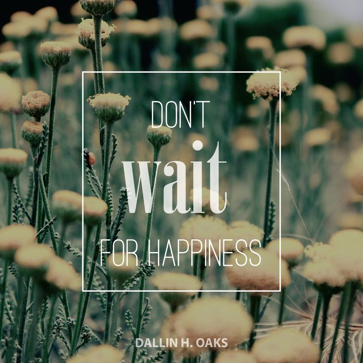 "Elder Dallin H. Oaks: ""Don't wait for happiness."" #lds #quotes"