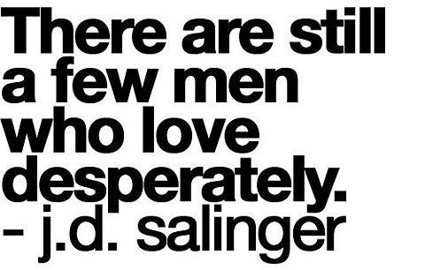 my husband will be one of them.Salinger, Inspiration, Men Style, Desperate, True Words, Things, Love Quotes, Style Blog, Hope
