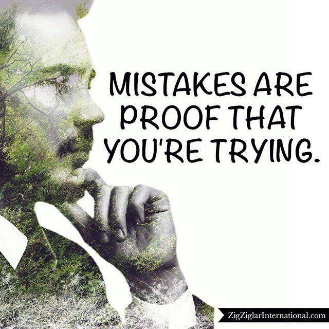 Mistakes are proof that you're trying. #Mistakes #Proof #Ziglar ziglar.com by thezigziglar