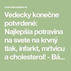 Vedecky konečne potvrdené: Najlepšia potravina na svete na krvný tlak, infarkt, mŕtvicu a cholesterol! - Báječný lekár