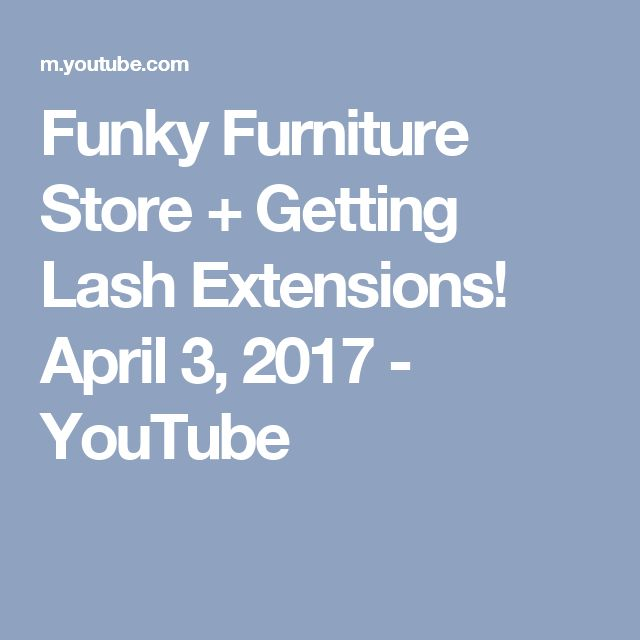 Funky Furniture Store + Getting Lash Extensions! April 3, 2017   YouTube |  Vlogs | Pinterest | Funky Furniture, Extensions And Store