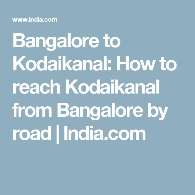 Bangalore to Kodaikanal: How to reach Kodaikanal from Bangalore by road   India.com