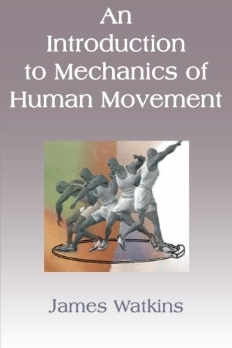 An Introduction to Mechanics of Human Movement by James Watkins, find it on Amazon: http://www.amazon.com/dp/1471650448/