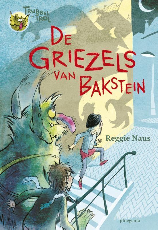 Trubbel de trol: De griezels van Bakstein (Boek) door Reggie Naus | kerntitel KBW 2017 | Literatuurplein.nl