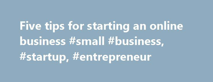 Five tips for starting an online business #small #business, #startup, #entrepreneur http://design.nef2.com/five-tips-for-starting-an-online-business-small-business-startup-entrepreneur/  # Five tips for starting an online business For every thriving online business there are dozens that fade into cyber obscurity. Rather than rely on luck, we ask the experts for their secrets to success. Daniel Jovevski, founder of Switchmyloan.com.au and named one of Perth's 100 Most Influential Small…
