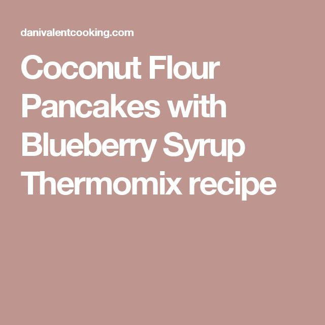 Coconut Flour Pancakes with Blueberry Syrup Thermomix recipe