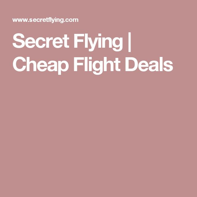 Search for flights from home to anywhere - Secret Flying | Cheap Flight Deals