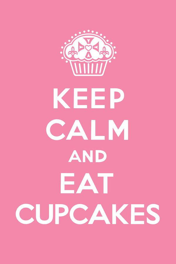 Google Image Result for http://images.fineartamerica.com/images-medium-large/keep-calm-and-eat-cupcakes--pink-andi-bird.jpg
