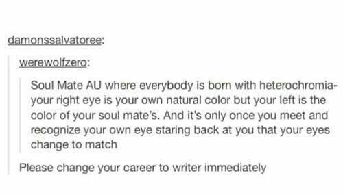 but like what if you have brown eyes and your soulmate has brown eyes