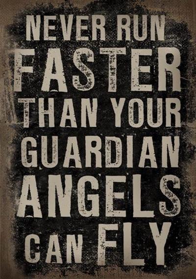 No corras más rápido de lo que tus ángeles de la guarda pueden volar
