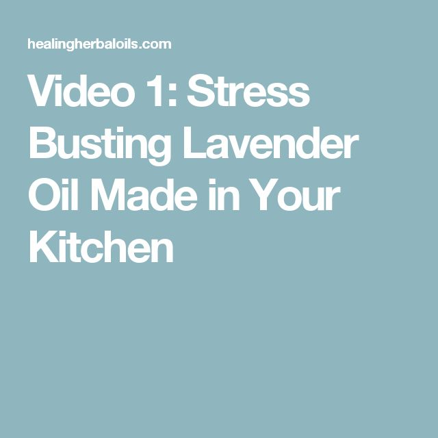 Video 1: Stress Busting Lavender Oil Made in Your Kitchen