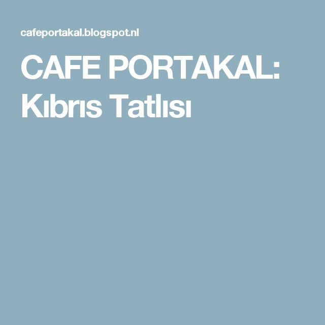 CAFE PORTAKAL: Kıbrıs Tatlısı