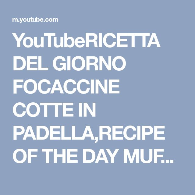 YouTubeRICETTA DEL GIORNO FOCACCINE COTTE IN PADELLA,RECIPE OF THE DAY MUFFINS BAKED IN THE FRYING PAN