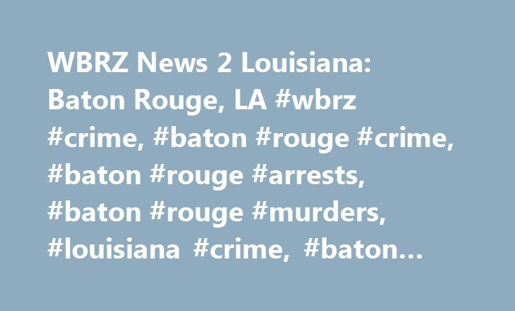 WBRZ News 2 Louisiana: Baton Rouge, LA #wbrz #crime, #baton #rouge #crime, #baton #rouge #arrests, #baton #rouge #murders, #louisiana #crime, #baton #rouge #shooting, http://san-francisco.remmont.com/wbrz-news-2-louisiana-baton-rouge-la-wbrz-crime-baton-rouge-crime-baton-rouge-arrests-baton-rouge-murders-louisiana-crime-baton-rouge-shooting-2/  # Man booked for trespassing in church, other charges BATON ROUGE – Police arrested a homeless man accused of trespassing at a church Friday. Details…