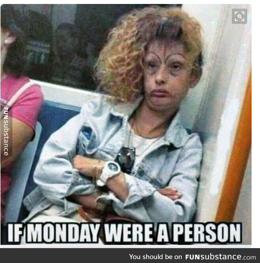 serious case of monday-itis
