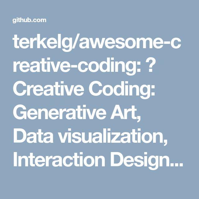 terkelg/awesome-creative-coding: 🎨 Creative Coding: Generative Art, Data visualization, Interaction Design, Resources.