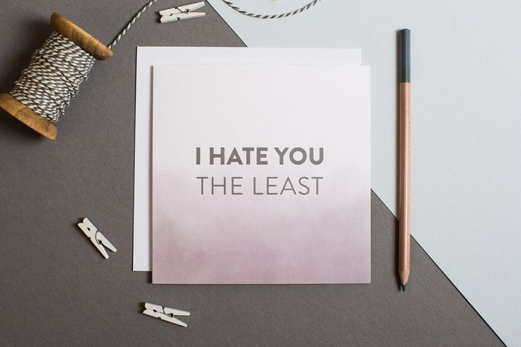 Hate You Funny Quotes - Hate You Funny Friends - I Hate You The Least Cards - Funny Friendship Cards - Funny Love Cards