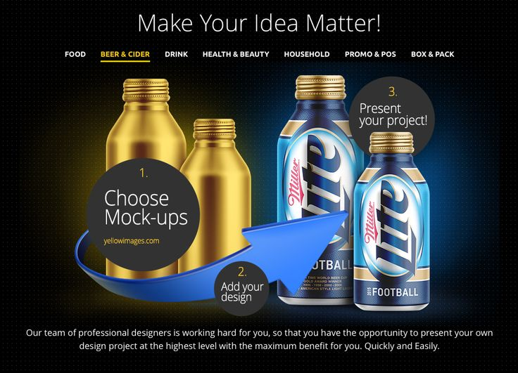 Make Your Idea Matter! Our team of professional designers is working hard for you, so that you have the opportunity to present your own design project at the highest level with the maximum benefit for you. Quickly and Easily. Beer Mockup