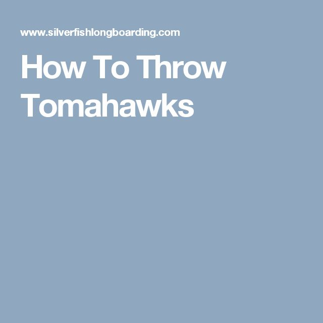 How To Throw Tomahawks