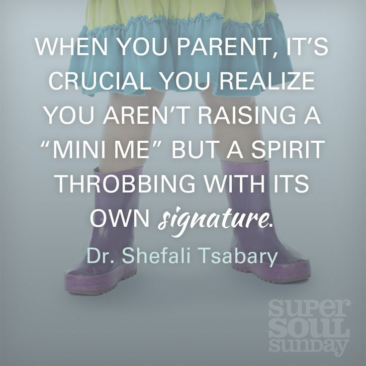 "When you parent, It's crucial you realize you aren't raising a ""mini me"" But a Spirit throbbing with it's own signature."