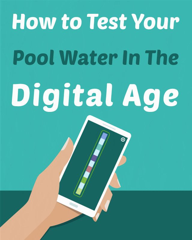 How To Test Your Pool Water In The Digital Age Swimming Pool Care Pinterest Water Pools