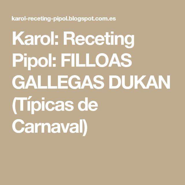 Karol: Receting Pipol: FILLOAS GALLEGAS DUKAN (Típicas de Carnaval)