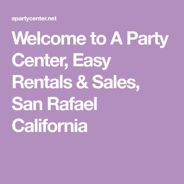 Welcome to A Party Center, Easy Rentals & Sales, San Rafael California