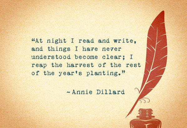 Annie Dillard: Clarity... at night...reap the harvest