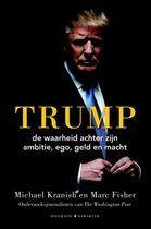Michael Kranish Marc Fisher   Trump de waarheid achter zijn ambitie, ego, geld en macht. de definitieve biografie