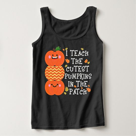 I Teach The Cutest Pumpkins In The Patch Halloween Custom Tanktops