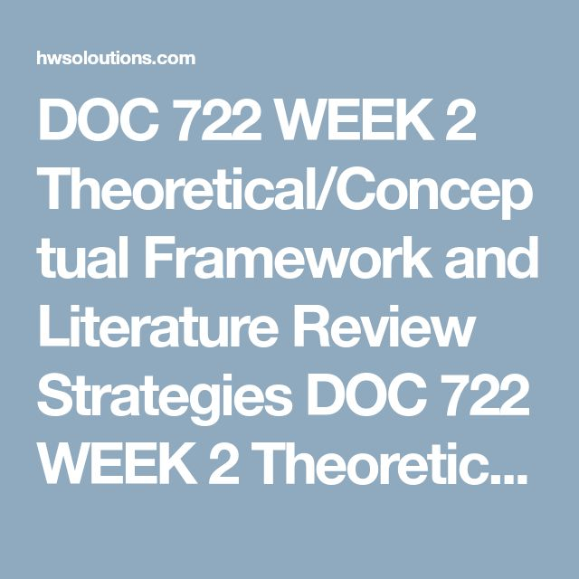 DOC 722 WEEK 2 Theoretical/Conceptual Framework and Literature Review Strategies DOC 722 WEEK 2 Theoretical/Conceptual Framework and Literature Review Strategies DOC 722 WEEK 2 Theoretical/Conceptual Framework and Literature Review Strategies ReviewCh. 1-3 ofRavitch and Riggan (2017) and the DCRS for guidance on developing a theoretical/conceptual framework to underpin your proposed study based on foundational and current theories. In addition, review Ch. 3 of Ridley (2012) to identify…