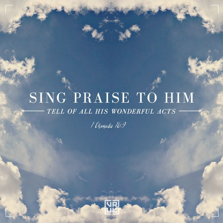 """Sing praise to Him; tell of all His wonderful acts"".  1 Chronicles 16:9  #scripture #scripturesunday"