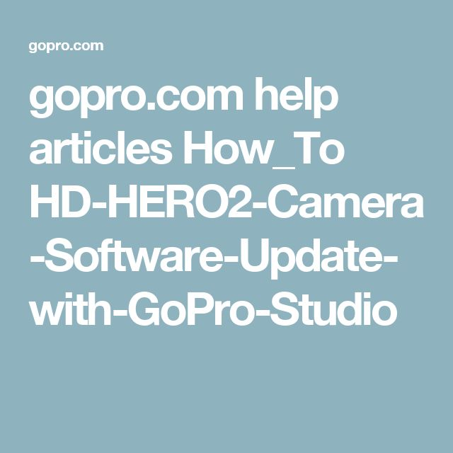 gopro.com help articles How_To HD-HERO2-Camera-Software-Update-with-GoPro-Studio