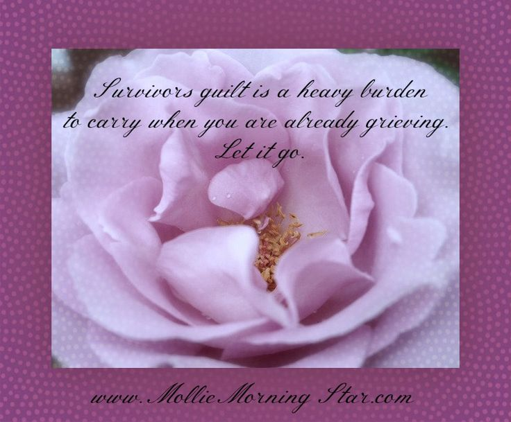 Survivors guilt is a heavy burden to carry when you are already grieving. Let it go.  #Survivor #SurvivorsGuilt #Guilt #Healing #Hope #Recovery #Suicide #Loss #Afterlife #Coping www.molliemorningstar.com