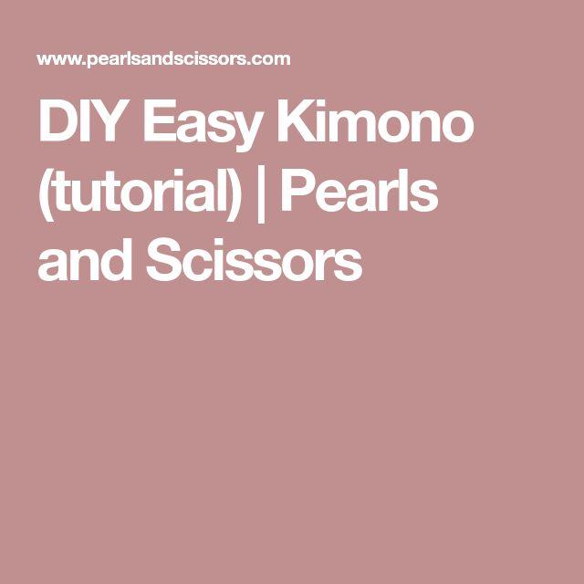 DIY Easy Kimono (tutorial)   Pearls and Scissors