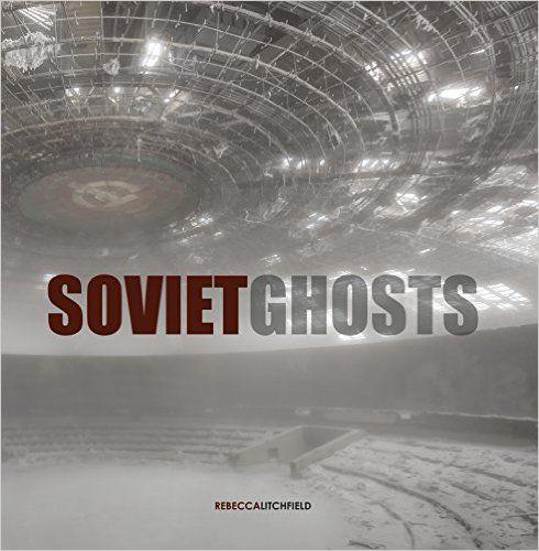 Soviet Ghosts: The Soviet Union Abandoned: A Communist Empire in Decay: Tristi Evans Brownett Neil Cockwill, Rebecca Litchfield: 9781908211163: Amazon.com: Books