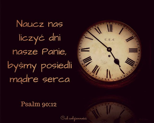 Naucz nas liczyć dni nasze Panie byśmy posiedli mądre serca Psalm 90;12 werset biblijny cytat z Biblii