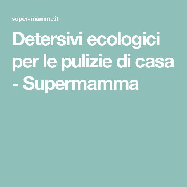 Detersivi ecologici per le pulizie di casa - Supermamma