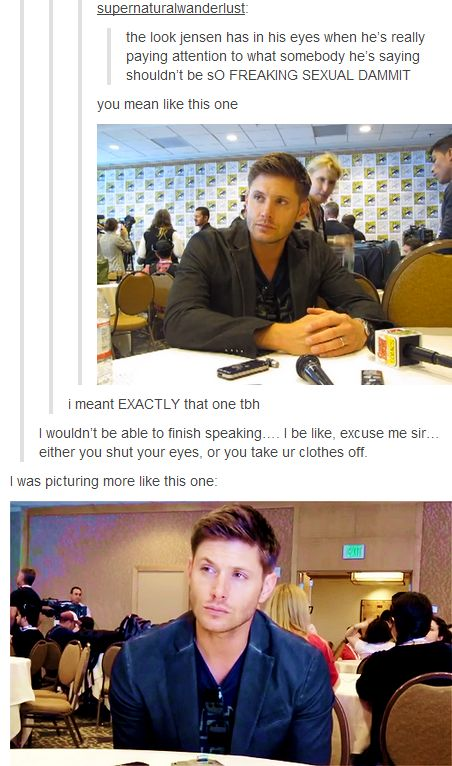 """Jensen's eyes in interviews """"...shut your eyes or take your clothes off"""" omg I burst out laughing!"""