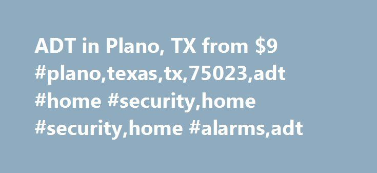 ADT in Plano, TX from $9 #plano,texas,tx,75023,adt #home #security,home #security,home #alarms,adt http://mauritius.nef2.com/adt-in-plano-tx-from-9-planotexastx75023adt-home-securityhome-securityhome-alarmsadt/  # ADT Home Security Alarm System OffersAvailable in Plano, TX Best ADT Deals in Plano, Plus Local Service and Support ADT Security Services is a name you are able to trust. A history of 130 years, ADT assists in taking care of more than 5 million customers. Thanks to their high…