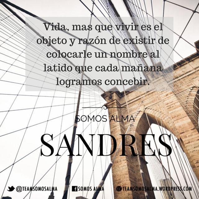 """Vida, mas que vivir es el objeto y razón de existir de colocarle un nombre al latido que cada mañana logramos concebir"""" #SANDRES"""