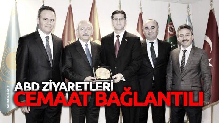 Kılıçdaroğlu'nun FETÖ Sicili – 2: ABD ziyaretleri Cemaat bağlantılı