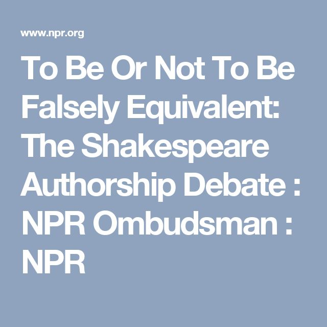 To Be Or Not To Be Falsely Equivalent: The Shakespeare Authorship Debate : NPR Ombudsman : NPR