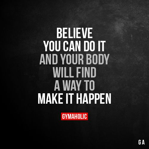 Believe You Can Do It And your body will find a way to make it happen. More motivation: https://www.gymaholic.co #fitness #motivation #gymaholic #workout