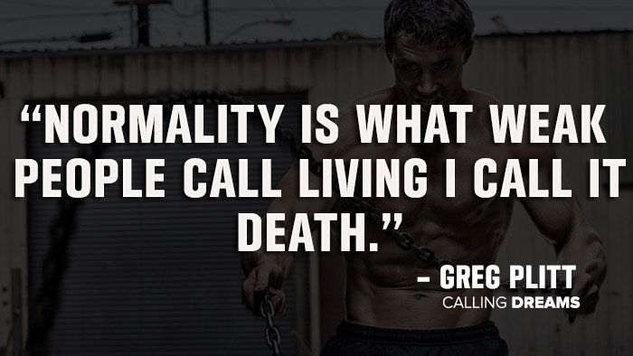 """Normality is what weak people call it living. I call it death."""" – Greg Plitt Quote"""