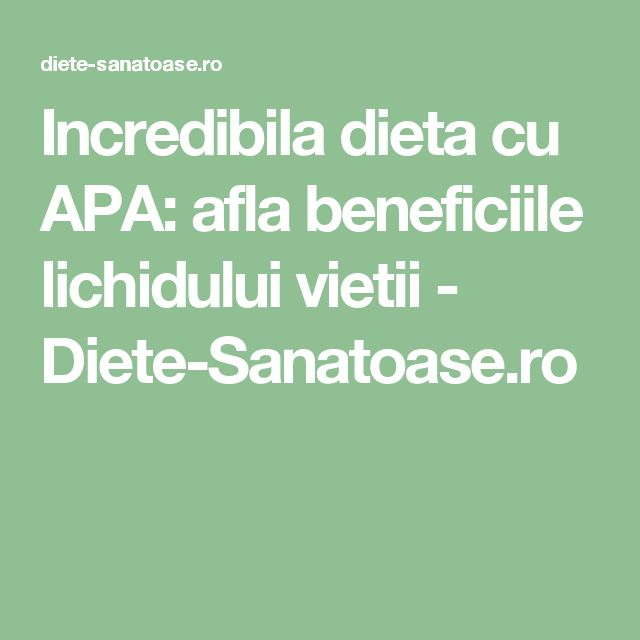 Incredibila dieta cu APA: afla beneficiile lichidului vietii - Diete-Sanatoase.ro