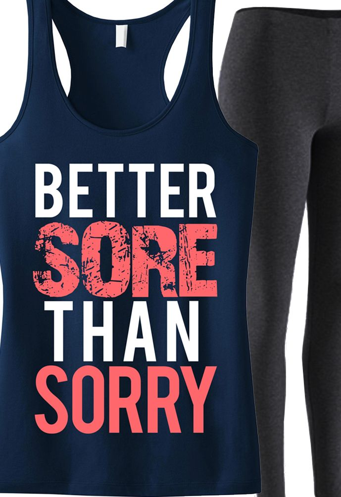 Better SORE than SORRY #Workout #Tank -- By #NobullWomanApparel, for only $24.99! Click here to buy http://nobullwoman-apparel.com/collections/fitness-tanks-workout-shirts/products/better-sore-than-sorry-workout-tank