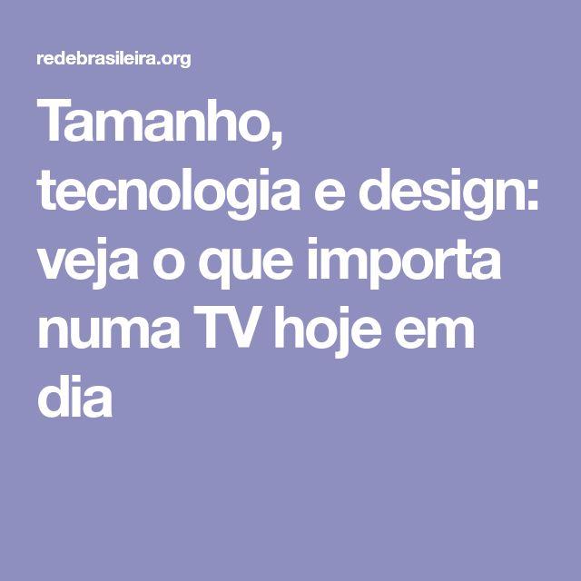 Tamanho, tecnologia e design: veja o que importa numa TV hoje em dia