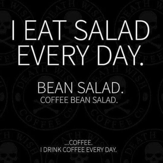 """I eat salad every day. Bean Salad. Coffee Bean Salad...Coffee. I drink coffee every day. #coffee"